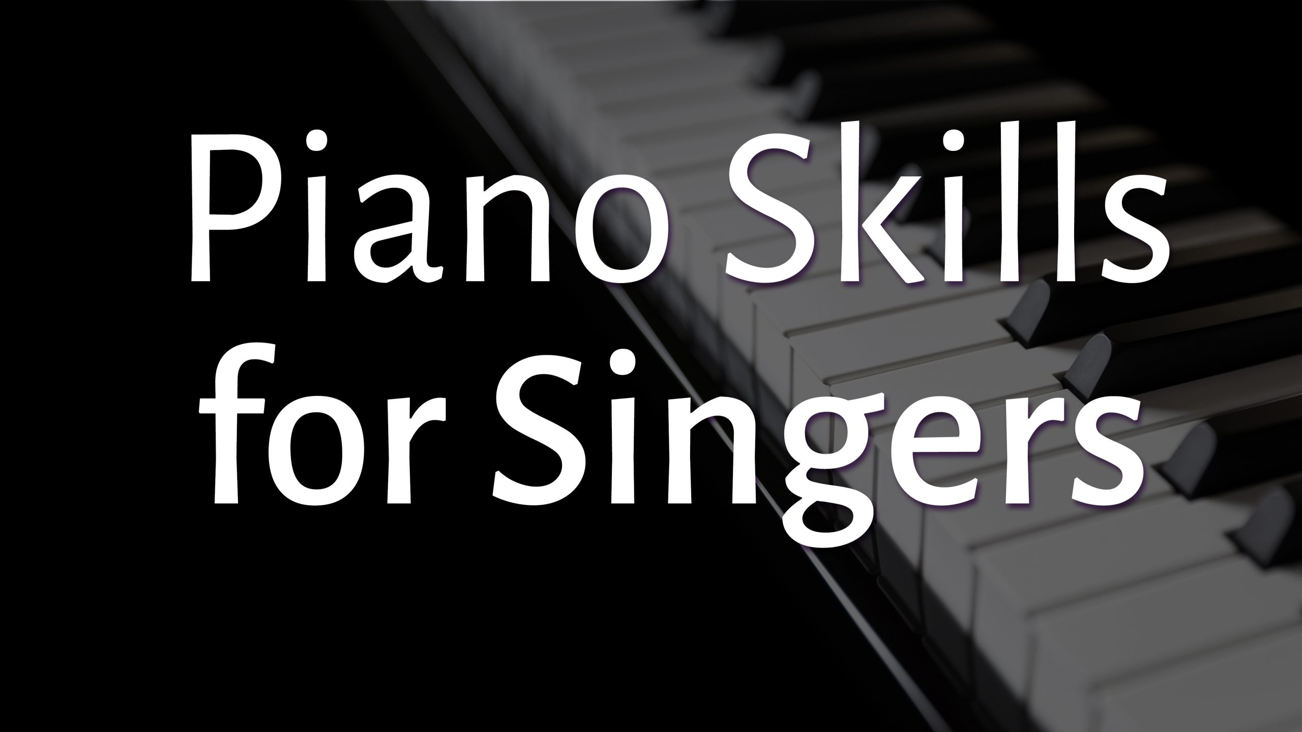 Online Music Classes - Piano Skills for Singers